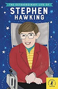 The Extraordinary Life Of Stephen Hawking Extraordinary Lives