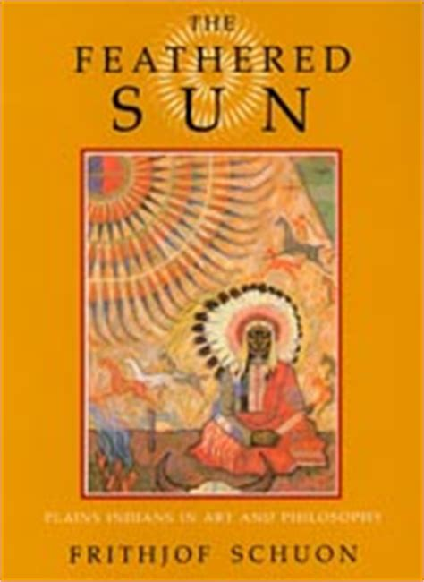 The Feathered Sun Plains Indians In Art And Philosophy
