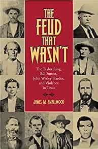 The Feud That Wasnat The Taylor Ring Bill Sutton John Wesley Hardin And Violence In Texas Sam Rayburn Series