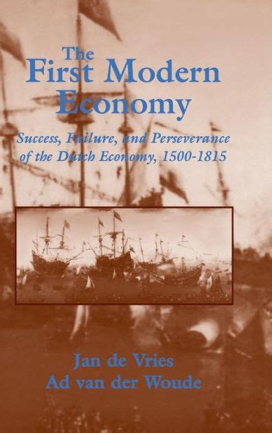 The First Modern Economy Success Failure And Perseverance Of The Dutch Economy 1500 1815