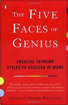 The Five Faces Of Genius Creative Thinking Styles To Succeed At Work By Annette Moser Wellman 2002