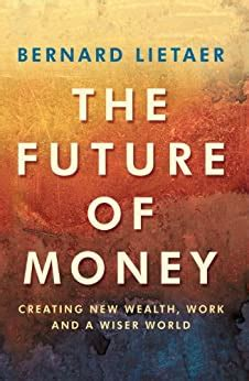 The Future Of Money Creating New Wealth Work And A Wiser World