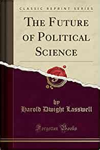 The Future Of Political Science Classic Reprint