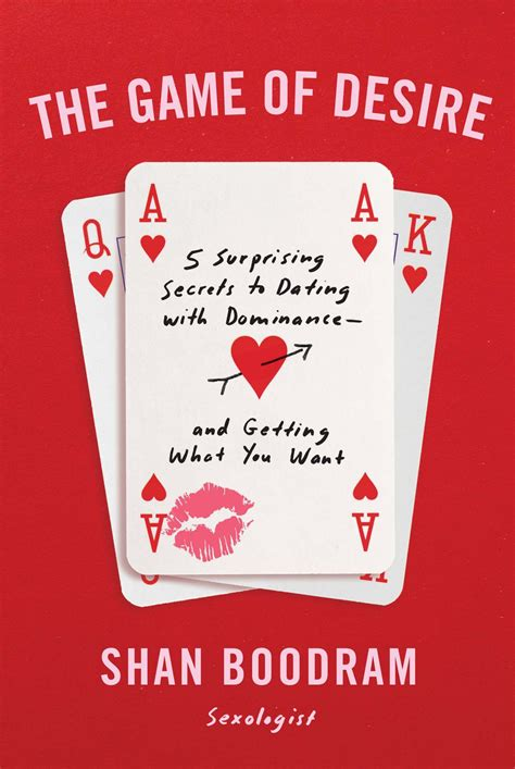 The Game Of Desire 5 Surprising Secrets To Dating With Dominance And Getting What You Want English Edition