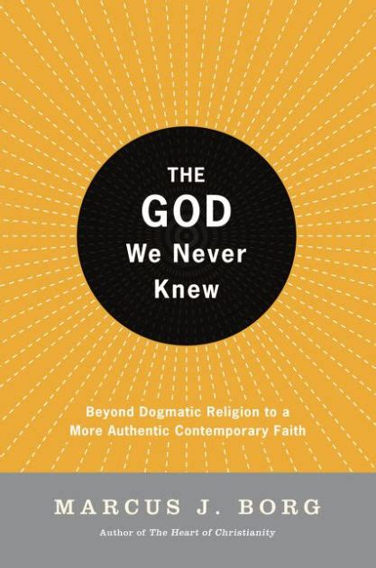 The God We Never Knew Beyond Dogmatic Religion To A More Authenthic Contemporary Faith English Edition