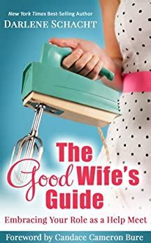The Good Wife S Guide Embracing Your Role As A Help Meet English Edition