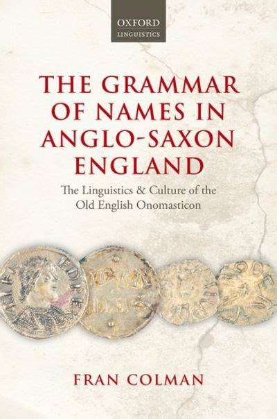 The Grammar of Names in Anglo-Saxon England: The Linguistics and Culture of the Old English Onomasticon