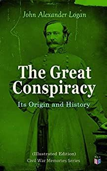 The Great Conspiracy Its Origin And History Illustrated Edition Civil War Memories Series English Edition