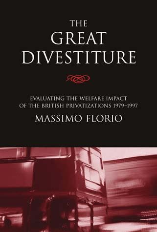 The Great Divestiture Evaluating The Welfare Impact Of The British Privatizations 1979 1997 The Mit Press
