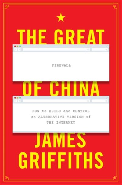 The Great Firewall Of China How To Build And Control An Alternative Version Of The Internet
