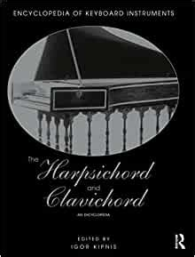 The Harpsichord And Clavichord An Encyclopedia By Igor Kipnis Published October 2014