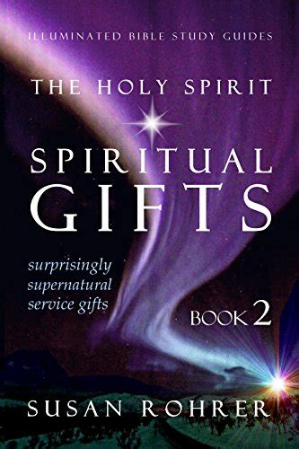 The Holy Spirit Spiritual Gifts Book 2 Surprisingly Supernatural Service Gifts Illuminated Bible Study Guides