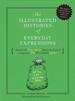 The Illustrated Histories Of Everyday Expressions Discover The True Stories Behind The English Language S 64 Most Popular Sayings