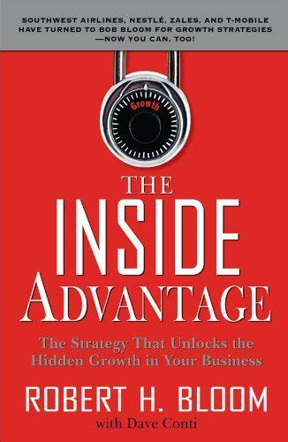 The Inside Advantage The Strategy That Unlocks The Hidden Growth In Your Business