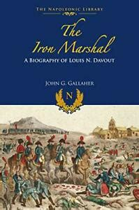 The Iron Marshal A Biography Of Louis N Davout Napoleonic Library
