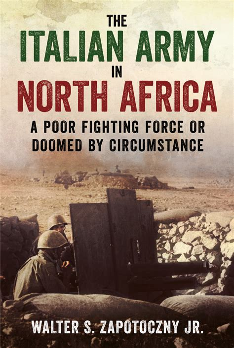 The Italian Army In North Africa A Poor Fighting Force Or Doomed By Circumstance