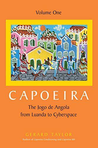 The Jogo De Angola from Luanda to Cyber Space: v. 1 (Capoeira)