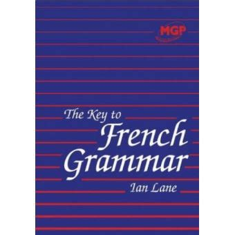 The Key to French Grammar for Key Stages 3 and 4: Key Stage 3 and 4