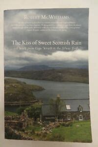 The Kiss of the Sweet Scottish Rain: A Walk from Cape Wrath to the Solway Firth