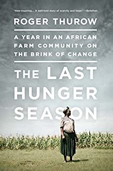 The Last Hunger Season A Year In An African Farming Community On The Brink Of Change