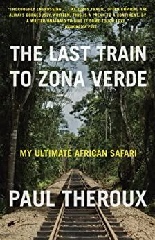 The Last Train To Zona Verde My Ultimate African Safari English Edition