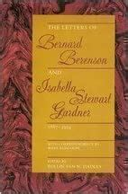 The Letters Of Bernard Berenson And Isabella Stewart Gardner 1887 1924 With Correspondence By Mary Berenson