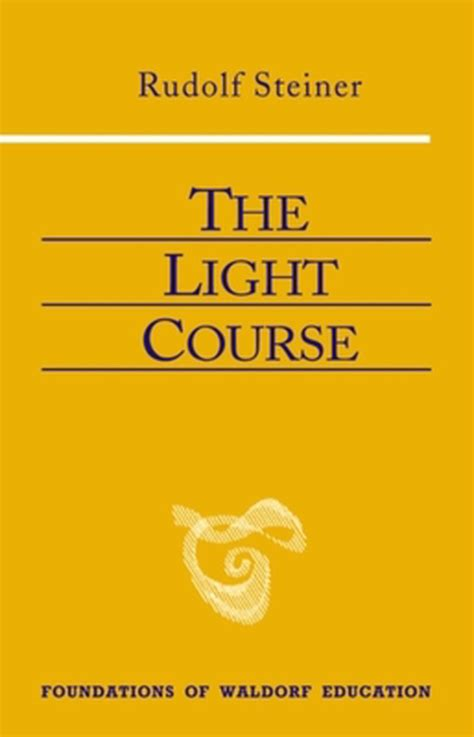 The Light Course: First Course in Natural Science; Light, Color, Sound-Mass, Electricity, Magnetism (Foundations of Waldorf Education)