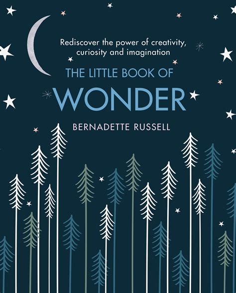 The Little Book Of Wonder Rediscover The Power Of Creativity Curiosity And Imagination