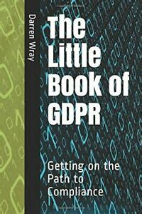 The Little Book of GDPR: Getting on the Path to Compliance