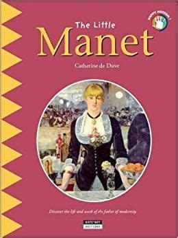 The Little Manet Discover The Life And Work Of The Father Of Modernity