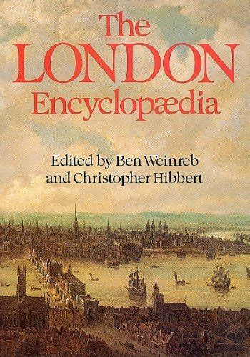 The London Encyclopaedia By Ben Hibbert Christopher Weinreb