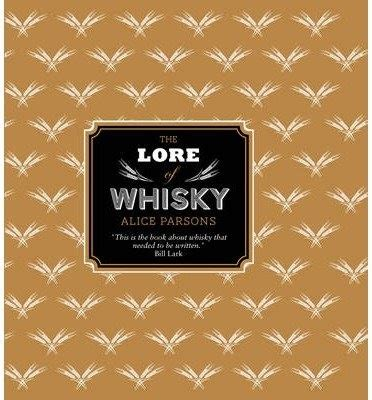 The Lore Of Whisky By Author Alice Parsons August 2013