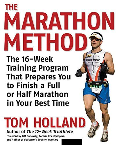 The Marathon Method The 16 Week Training Program That Prepares You To Finish A Full Or Half Marathon At Your Best Time