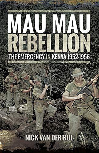 The Mau Mau Rebellion: The Emergency in Kenya 1952-1956