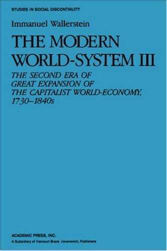 The Modern World System Iii The Second Era Of Great Expansion Of The Capitalist World Economy 1730s 1840s