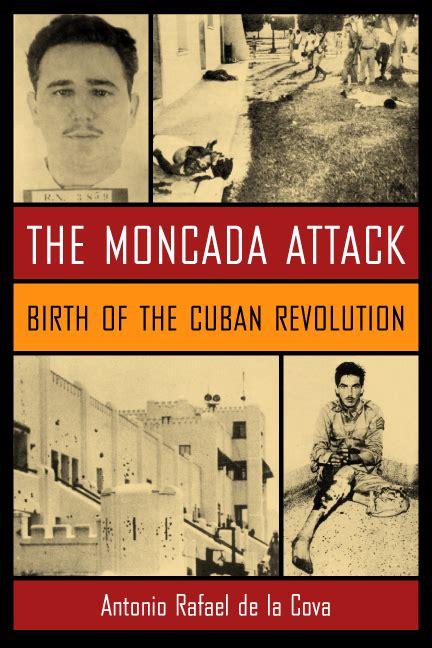 The Moncada Attack Birth Of The Cuban Revolution