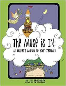 The Muse Is In An Owner Manual To Your Creativity Jill Badonsky