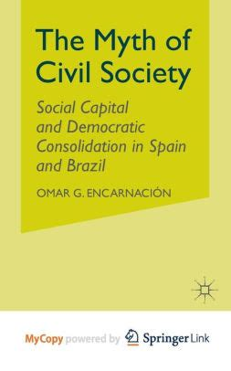 The Myth Of Civil Society Social Capital And Democratic Consolidation In Spain And Brazil