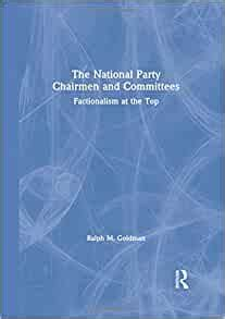 The National Party Chairmen And Committees Factionalism At The Top