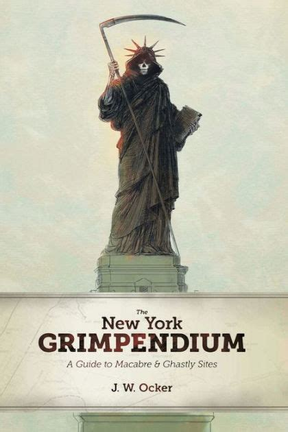 The New York Grimpendium A Guide To Macabre And Ghastly Sites In New York State English Edition