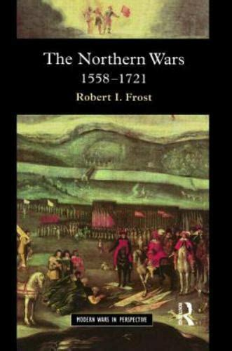 The Northern Wars: War, State and Society in Northeastern Europe, 1558-1721 (Modern Wars In Perspective)