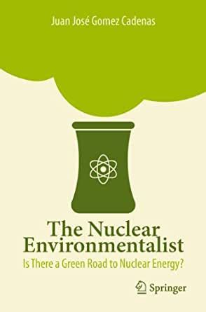 The Nuclear Environmentalist Is There A Green Road To Nuclear Energy