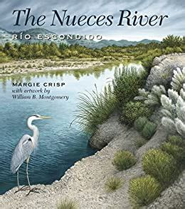 The Nueces River Rio Escondido River Books Sponsored By The Meadows Center For Water And The Environment Texas State University English Edition