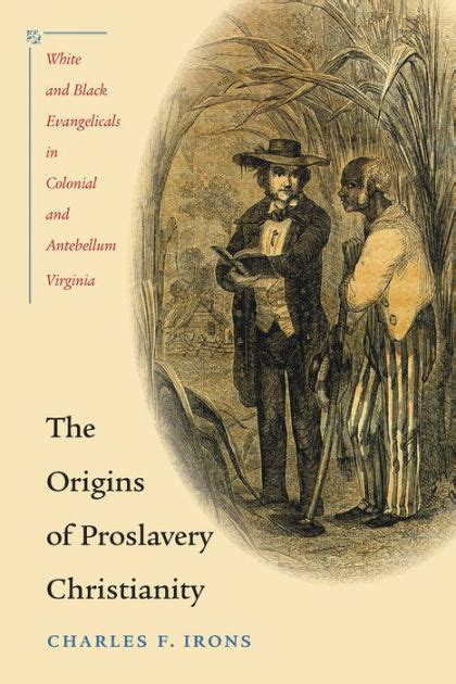 The Origins Of Proslavery Christianity White And Black Evangelicals In Colonial And Antebellum Virginia English Edition