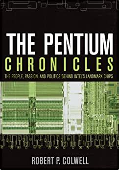 The Pentium Chronicles The People Passion And Politics Behind Intel S Landmark Chips Practitioners
