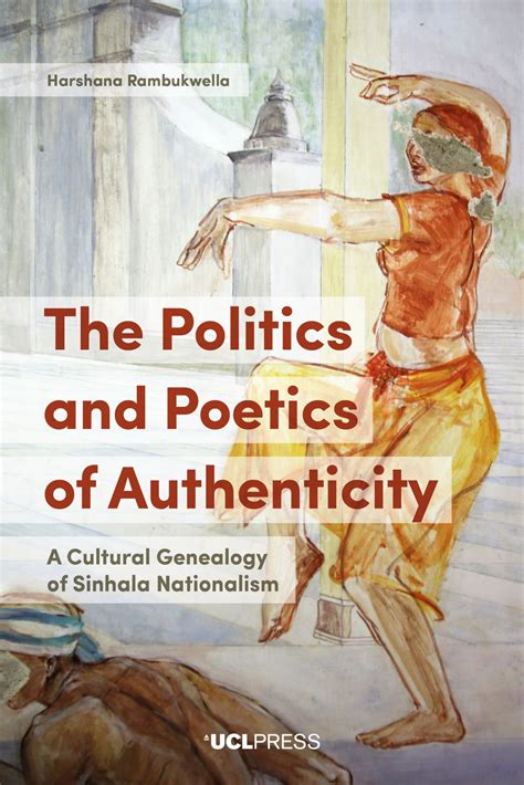 The Poetics and Politics of Authenticity: A Cultural Genealogy of Sinhala Nationalism