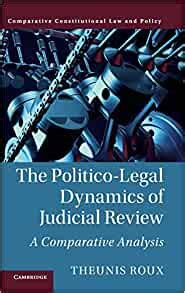 The Politico Legal Dynamics Of Judicial Review A Comparative Analysis Comparative Constitutional Law And Policy