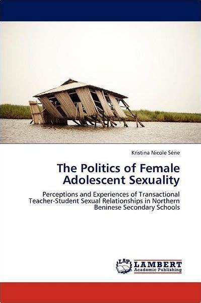 The Politics Of Female Adolescent Sexuality By S Ne Kristina Nicole Author Paperback