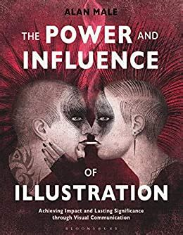 The Power And Influence Of Illustration Achieving Impact And Lasting Significance Through Visual Communication