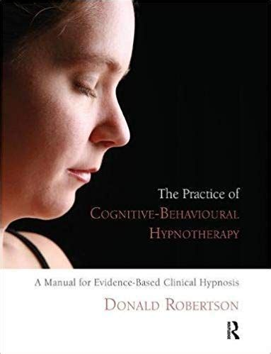 The Practice Of Cognitive Behavioural Hypnotherapy A Manual For Evidence Based Clinical Hypnosis